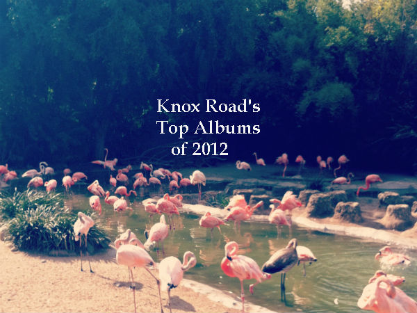 Knox Road's Top Albums of 2012