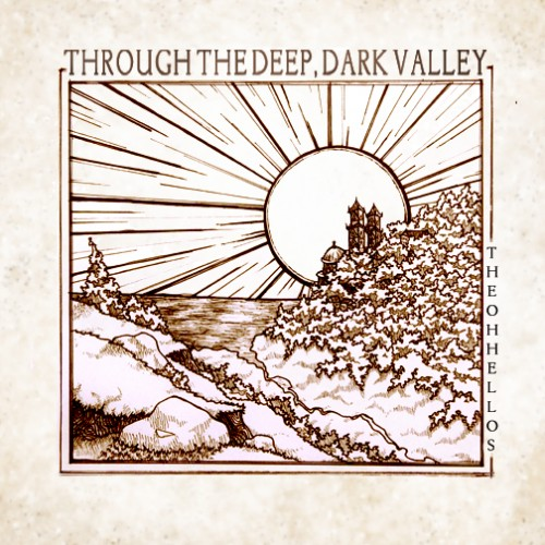 the oh hellos through the deep dark valley